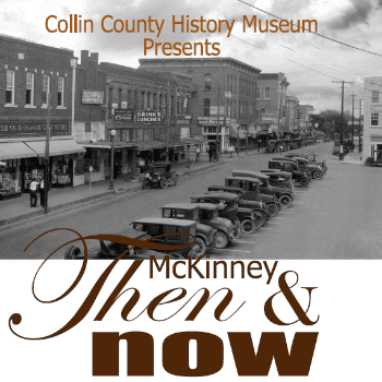 McKinney Then and Now Exhibit at Collin County History Museum