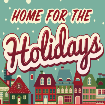 Home for the Holidays -- November 29 thru December 1, 2019